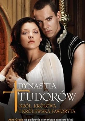 """""""Dynastia Tudorów. Królowa, król i królewska faworyta"""" Annie Grace, Michael Hrist."""
