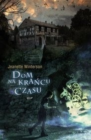 Dom na krańcu czasu - Jeanette Winterson