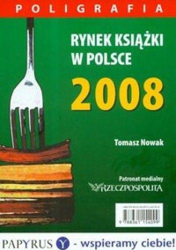 Okładka książki Rynek książki w Polsce 2008 Poligrafia