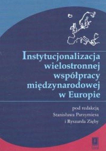 Okładka książki Instytucjonalizacja wielostronnej współpracy międzynarodowej