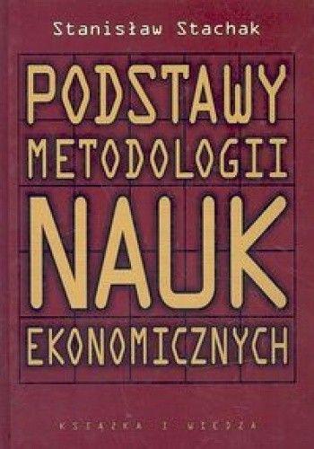 Okładka książki Podstawy metodologii nauk ekonomicznych