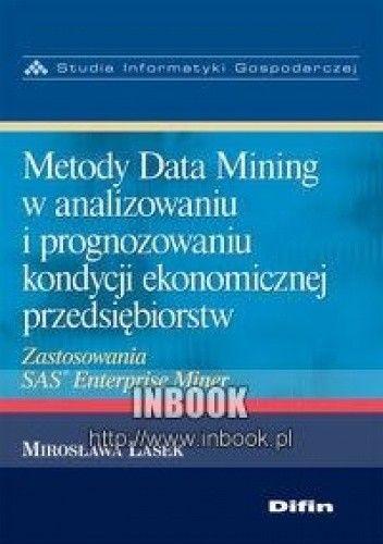 Okładka książki Metody Data Mining w analizowaniu i prognozowaniu kondycji ekonomicznej przedsiębiorstw - Lasek Mirosława