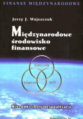 Okładka książki Międzynarodowe środowisko finansowe. Kierunki instytucjonalizacji.
