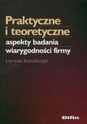 Okładka książki Praktyczne i teoretyczne aspekty badania wiarygodności firmy