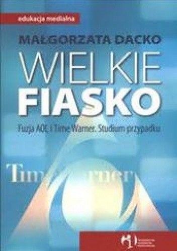 Okładka książki Wielkie fiasko /Fuzja aol i time warner
