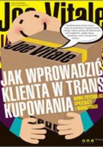 Okładka książki Jak wprowadzić klienta w trans kupowania. Nowa psychologia sprzedaży i marketingu