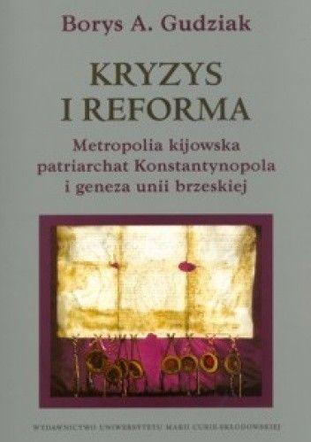 Okładka książki Kryzys i reforma. Metropolia kijowska patriarchat Konstantynopola i geneza unii brzeskiej