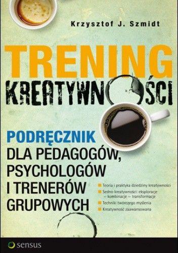 Okładka książki Trening kreatywności. Podręcznik dla pedagogów, psychologów i trenerów grupowych