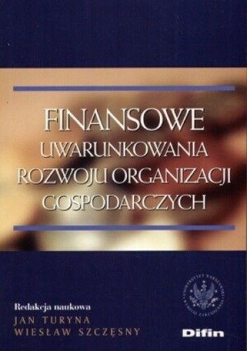 Okładka książki Finansowe uwarunkowania rozwoju organizacji gospodarczych
