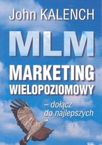 Okładka książki MLM Marketing wielopoziomowy - dołącz do najlepszych - Kalench John