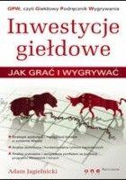 Inwestycje giełdowe. Jak grać i wygrywać