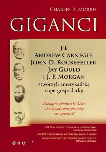 Okładka książki Giganci. Jak Andrew Carnegie, John D. Rockefeller, Jay Gould i J. P. Morgan stworzyli amerykańską supergospodarkę