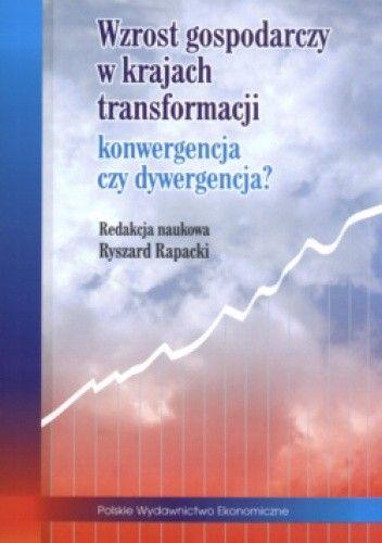 Okładka książki Wzrost gospodarczy w krajach transformacji: konwergencja czy dywergencja