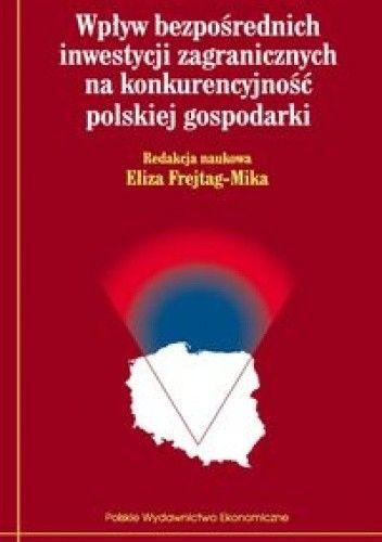 Okładka książki Wpływ bezpośrednich inwestycji zagranicznych na konkurencyjność polskiej gospodarki