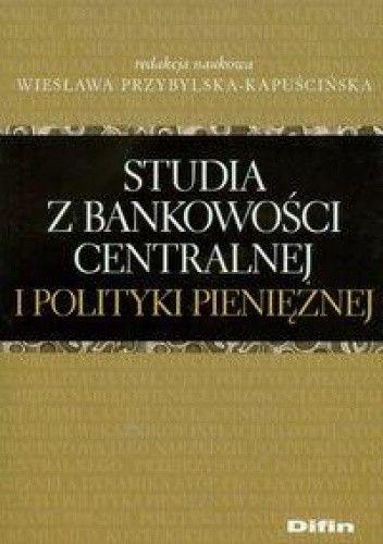 Okładka książki Studia z bankowości centralnej i polityki pieniężnej