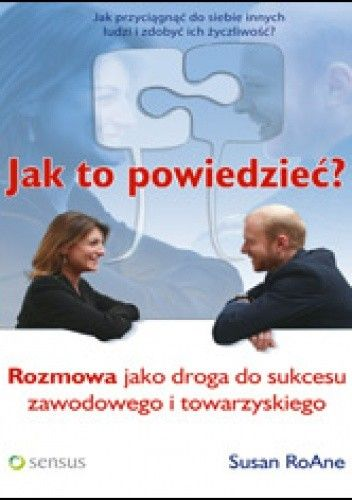 Okładka książki Jak to powiedzieća Rozmowa jako droga do sukcesu zawodowego i towarzyskiego