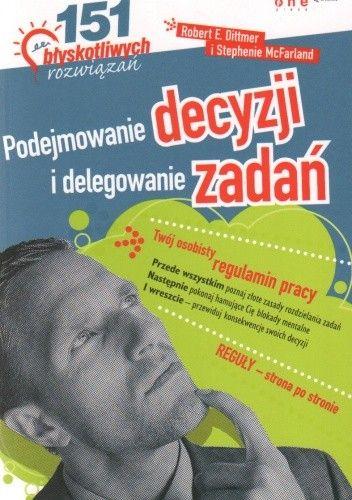 Okładka książki Podejmowanie decyzji i delegowanie zadań. 151 błyskotliwych rozwiązań