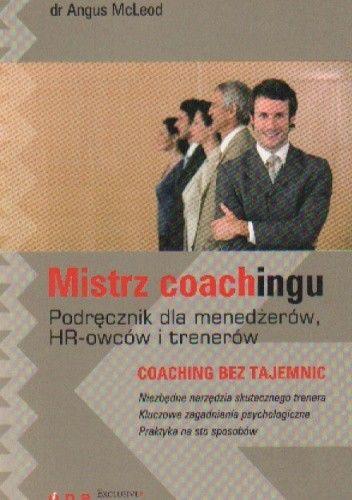 Okładka książki Mistrz coachingu. Podręcznik dla menedżerów, HR-owców i trenerów