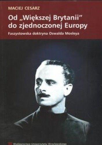 """Okładka książki Od """"Większej Brytanii"""" do zjednoczonej Europy. Faszystowska doktryna Oswalda Moslera"""
