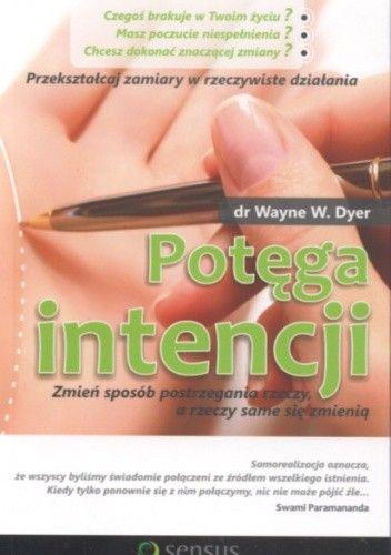 Okładka książki Potęga intencji. zmień sposób postrzegania rzeczy a rzeczy same się zmienią