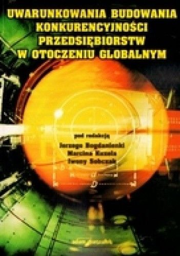 Okładka książki Uwarunkowania budowania konkurencyjności przedsiębiorstw w otoczeniu globalnym