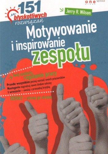 Okładka książki Motywowanie i inspirowanie zespołu. 151 błyskotliwych rozwiązań
