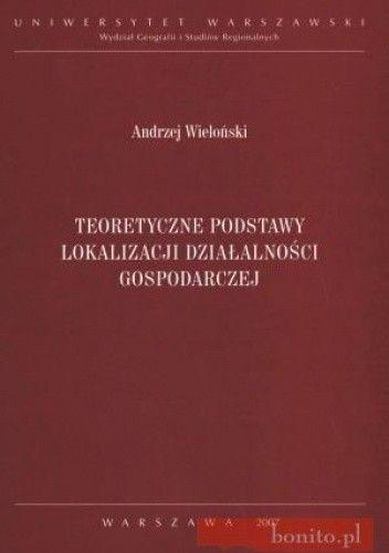 Okładka książki Teoretyczne podstawy lokalizacji działalności gospodarczej