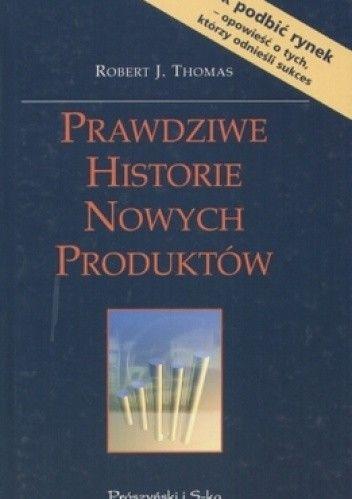 Okładka książki Prawdziwe historie nowych produktów