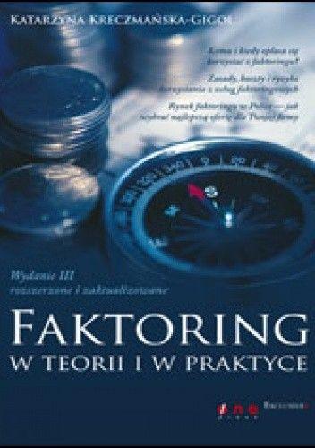 Okładka książki Faktoring w teorii i w praktyce. Wydanie III - rozszerzone i zaktualizowane