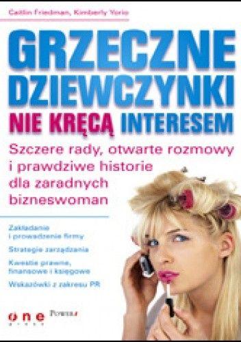 Okładka książki Grzeczne dziewczynki nie kręcą interesem. Szczere rady, otwarte rozmowy i prawdziwe historie dla zaradnych bizneswomen