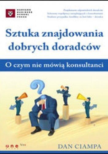 Okładka książki Sztuka znajdowania dobrych doradców. O czym nie mówią konsultanci