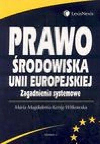 Okładka książki Prawo środowiska Unii Europejskiej. zagadnienia systemowe