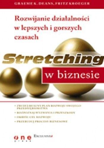 Okładka książki Stretching w biznesie. Rozwijanie działalności w lepszych i gorszych czasach