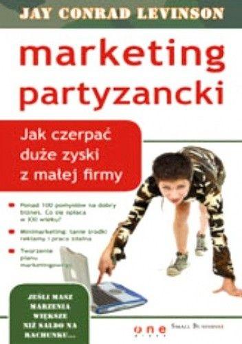 Okładka książki Marketing partyzancki. Jak czerpać duże zyski z małej firmy