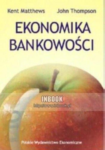 Okładka książki Ekonomika bankowości - Kent Matthews, John Thompson