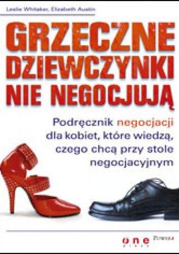 Okładka książki Grzeczne dziewczynki nie negocjują. Podręcznik negocjacji dla kobiet, które wiedzą, czego chcą przy stole negocjacyjnym