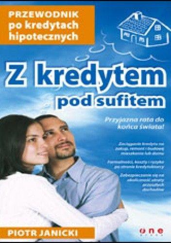 Okładka książki Z kredytem pod sufitem. Przewodnik po kredytach hipotecznych