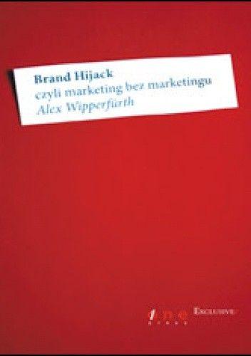 Okładka książki Brand Hijack, czyli marketing bez marketingu