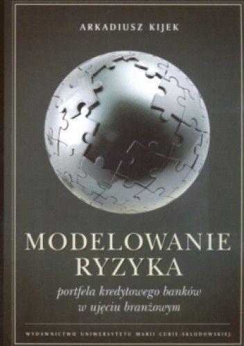 Okładka książki Modelowanie ryzyka portfela kredytowego banków w ujęciu branżowym
