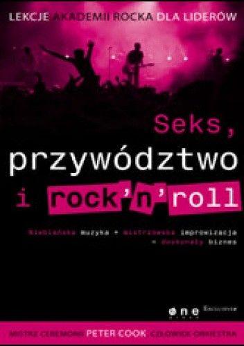 Okładka książki Seks, przywództwo i rocknroll. Lekcje Akademii Rocka dla liderów