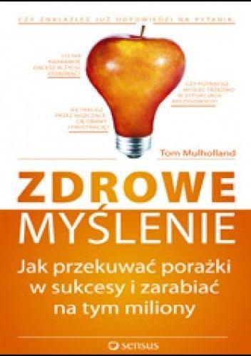 Okładka książki zdrowe myślenie. Jak przekuwać porażki w sukcesy i zarabiać na tym miliony