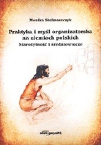 Okładka książki Praktyka i myśl organizatorska na ziemiach polskich