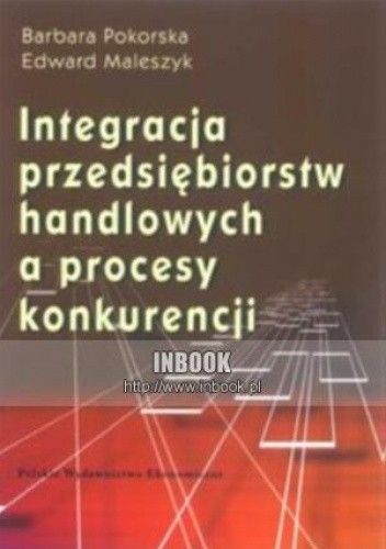 Okładka książki Integracja przedsiębiorstw handlowych a proces konkurencji