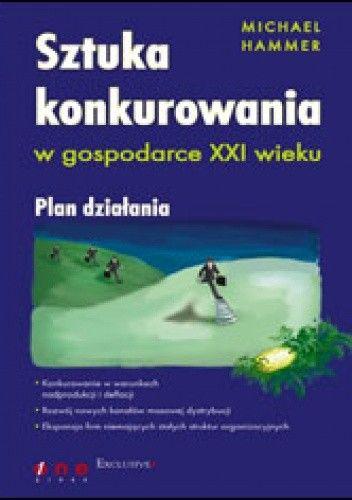 Okładka książki Sztuka konkurowania w gospodarce XXI wieku. Plan działania