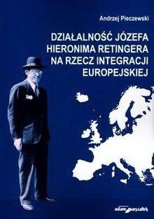 Okładka książki Działalność Józefa Hieronima Retingera na rzecz integracji europejskiej