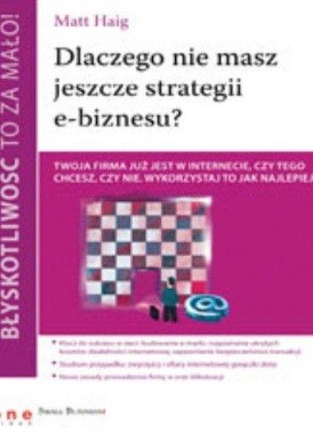 Okładka książki Błyskotliwość to za mało! Dlaczego nie masz jeszcze strategii e-biznesu?