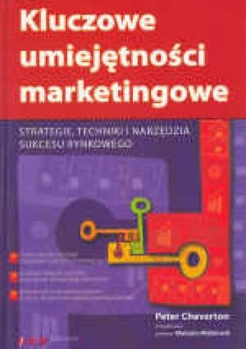 Okładka książki Kluczowe umiejętności marketingowe. Strategie, techniki i narzędzia sukcesu rynkowego