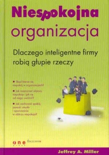Okładka książki Niespokojna organizacja. Dlaczego inteligentne firmy robią głupie rzeczy