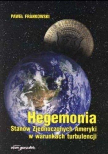 Okładka książki Hegemonia Stanów Zjednoczonych Ameryki w warunkach turbulencji