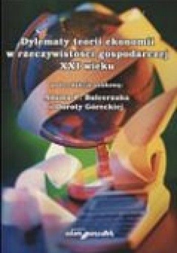 Okładka książki Dylematy teorii ekonomii w rzeczywistości gospodarczej XXI wieku